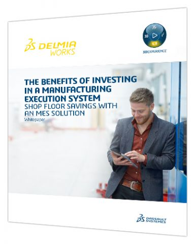 Benefits of Investing in an MES System > Whitepaper > Dassault Systèmes®