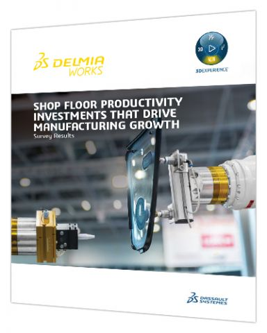 Survey Results: Shop Floor Investments that Drive Manufacturing Growth > Manufacturing > Dassault Systèmes®